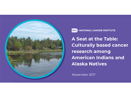 National Cancer Institute - A Seat at the Table: Culturally based cancer research among American Indians and Alaska Natives - November 2017 Video Thumbnail