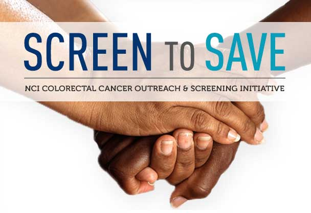 Screen to Save NCI Colorectal Cancer Outreach & Screening Initiative