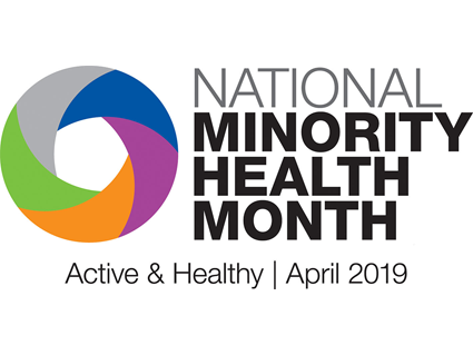 National Minority Health Month - Active & Healthy - April 2019