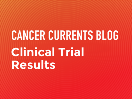 Cancer Currents Blog - Clinical Trial Results