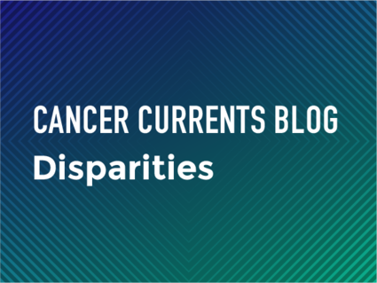 Cancer Currents Blog - Disparities