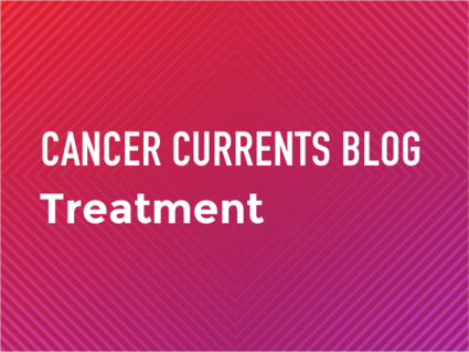 Cancer Currents Blog - Treatment