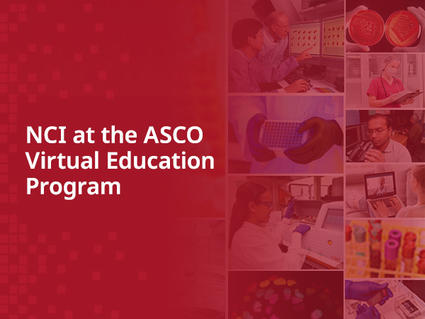 NCI virtual presentations available at ASCO's Virtual Education Program, August 8-10.